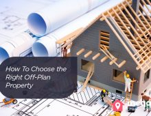 How Do I Choose the Right Off-Plan Property?