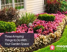 Three Amazing Things to Do With Your Garden Space
