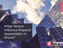 What Factors Influence Property Appreciation in Ghana?