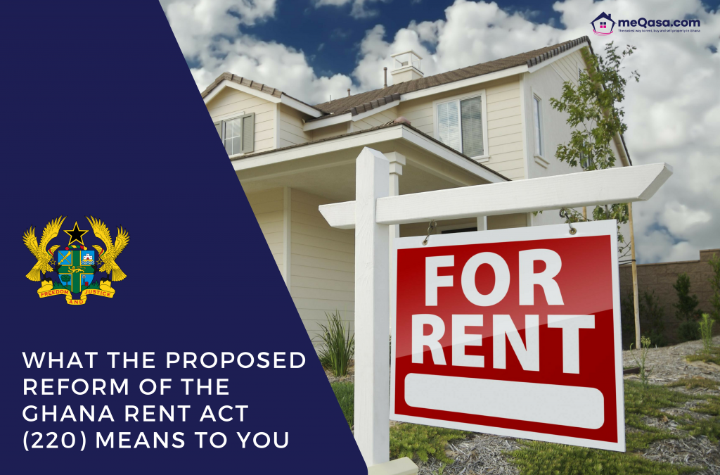 WHAT THE PROPOSED REFORM OF THE GHANA RENT ACT (220) MEANS TO YOU