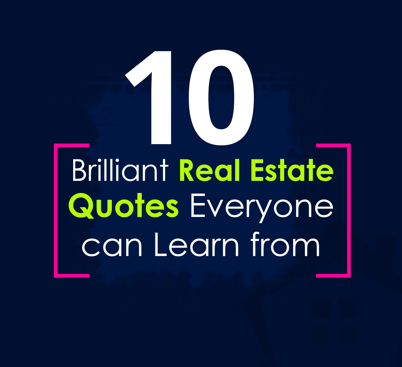 Real Quotes: 10 Brilliant Real Estate Quotes You Can Learn From